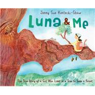 Luna & Me The True Story of a Girl Who Lived in a Tree to Save a Forest by Kostecki-Shaw, Jenny Sue; Kostecki-Shaw, Jenny Sue, 9780805099768