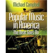 Popular Music in America The Beat Goes On by Campbell, Michael, 9780840029768