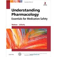 Understanding Pharmacology: Essentials for Medication Safety by Workman, M. Linda, Ph.D., RN; Lacharity, Linda, Ph.D., RN, 9781455739769