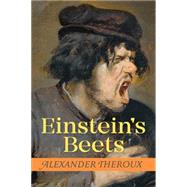 Einstein's Beets by Theroux, Alexander, 9781606999769