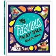 My Fabulous Fairy Tale Collection by Silver Dolphin Books, Editors of, 9781626869769