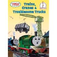 Thomas and Friends: Trains, Cranes and Troublesome Trucks (Thomas & Friends) by AWDRY, W. REVSTUBBS, TOMMY, 9780375849770