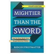 Mightier than the Sword: How the News Media Have Shaped American History by Streitmatter,Rodger, 9780813349770