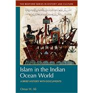 Islam in the Indian Ocean World A Brief History with Documents by Ali, Omar H., 9781457609770