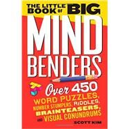 The Little Book of Big Mind Benders: Over 450 Word Puzzles, Number Stumpers, Riddles, Brainteasers, and Visual Conundrums by Kim, Scott, 9780761179771