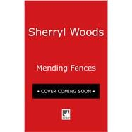 Mending Fences by Woods, Sherryl, 9780778319771
