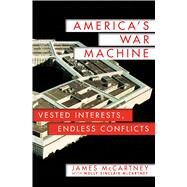 America's War Machine Vested Interests, Endless Conflicts by McCartney, James; McCartney, Molly Sinclair, 9781250069771