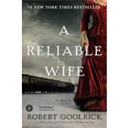 A Reliable Wife by Goolrick, Robert, 9781565129771