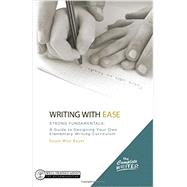 Writing With Ease: Strong Fundamentals: A Guide to Designing Your Own Elementary Writing Curriculum by Bauer, S. Wise, 9781933339771