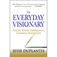 The Everyday Visionary Focus Your Thoughts, Change Your Life by Duplantis, Jesse, 9781416549772