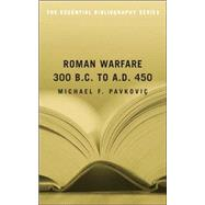 Roman Warfare, 300 B.c. to A.d. 450: The Essential Bibliography by Pavkovic, Michael F., 9781574889772