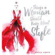 Things a Woman Should Know About Style by Homer, Karen, 9781853759772