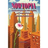 Nowtopia : How Pirate Programmers, Outlaw Bicyclists, and Vacant-Lot Gardeners Are Inventing the Future Today! by Carlsson, Chris, 9781904859772