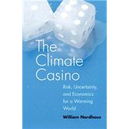 The Climate Casino; Risk, Uncertainty, and Economics for a Warming World by William Nordhaus, 9780300189773