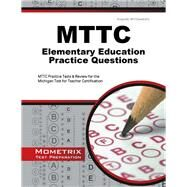 MTTC Elementary Education Practice Questions: MTTC Practice Tests and Review for the Michigan Test for Teacher Certification by Mometrix Exam Secrets Test Prep Team, 9781627339773