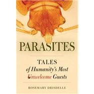 Parasites : Tales Of Humanity's Most Unwelcome Guests