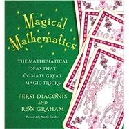 Magical Mathematics: The Mathematical Ideas That Animate Great Magic Tricks by Diaconis, Persi; Graham, Ron; Gardner, Martin, 9780691169774