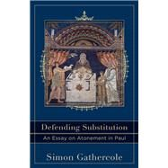 Defending Substitution by Gathercole, Simon, 9780801049774