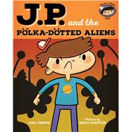 J.P. and the Polka-Dotted Aliens: Feeling Angry by Crespo, Ana; Sirotich, Erica, 9780807539774