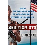The Seditionists Inside the Explosive World of Anti-Government Extremism in America by MacNab, JJ, 9781137279774