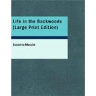Life in the Backwoods : A Sequel to Roughing it in the Bush by Moodie, Susanna, 9781426429774
