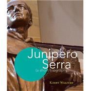 Junipero Serra: A Short Biography by Walters, Kerry, 9781616369774