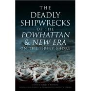 The Deadly Shipwrecks of the Powhattan & New Era on the Jersey Shore by Bennett, Robert F.; Bennett, Susan Leigh; Dring, Timothy R., 9781626199774