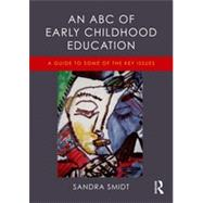 An ABC of Early Childhood Education: A guide to some of the key issues by Smidt; Sandra, 9781138019775