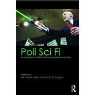 Poli Sci Fi: An Introduction to Political Science through Science Fiction by Allen; Michael, 9781138639775