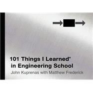 101 Things I Learned ® in Engineering School by Frederick, Matthew; Kuprenas, John, 9781455509775