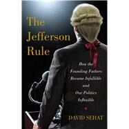 The Jefferson Rule Why We Think the Founding Fathers Have All the Answers by Sehat, David, 9781476779775