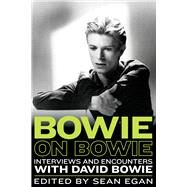 Bowie on Bowie: Interviews and Encounters With David Bowie by Egan, Sean, 9781569769775