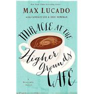 Miracle at the Higher Grounds Cafe by Lucado, Max; Newman, Eric (CON); Lee, Candace (CON), 9780718039776