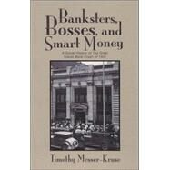 Banksters, Bosses, and Smart Money : A Social History of the Great Toledo Bank Crash of 1931 by Messer-Kruse, Timothy, 9780814209776