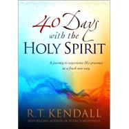 40 Days With the Holy Spirit: A Journey to Experience His Presence in a Fresh New Way by Kendall, R. T, 9781621369776