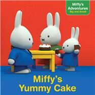 Miffy's Yummy Cake by Spinner, Cala; Style Guide, 9781481469777