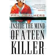 Inside the Mind of a Teen Killer by Unknown, 9781595559777