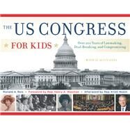 The Us Congress for Kids: Over 200 Years of Lawmaking, Deal-breaking, and Compromising, With 21 Activities by Reis, Ronald A.; Waxman, Henry A.; Noem, Kristi (AFT), 9781613749777