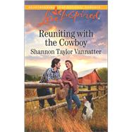 Reuniting with the Cowboy by Vannatter, Shannon Taylor, 9780373719778