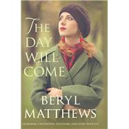 The Day Will Come by Matthews, Beryl, 9780749019778