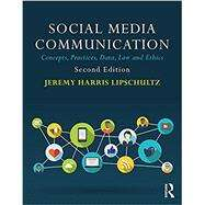 Social Media Communication: Concepts, Practices, Data, Law and Ethics by Lipschultz; Jeremy H., 9781138229778