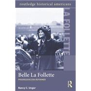 Belle La Follette: Progressive Era Reformer by Unger; Nancy, 9781138779778