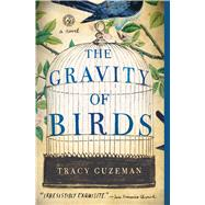The Gravity of Birds A Novel by Guzeman, Tracy, 9781451689778