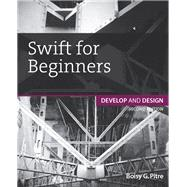 Swift for Beginners Develop and Design by Pitre, Boisy G., 9780134289779