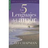 Los 5 lenguajes del amor / The Five love languages: El secreto del amor que perdura / The Secret of Love That Survives by Chapman, Gary, 9780789919779