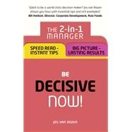 Be Decisive ¿ Now! The 2-in-1 Manager: Speed Read - Instant Tips; Big Picture - Lasting Results by van Rozen, Jos, 9781292119779