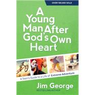 A Young Man After God's Own Heart: Turn Your Life into an Extreme Adventure by George, Jim, 9780736959780