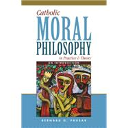 Catholic Moral Philosophy in Practice & Theory by Prusak, Bernard G., 9780809149780