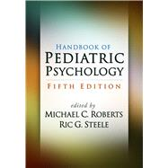 Handbook of Pediatric Psychology, Fifth Edition by Roberts, Michael C.; Steele, Ric G., 9781462529780