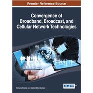 Convergence of Broadband, Broadcast, and Cellular Network Technologies by Trestian, Ramona; Muntean, Gabriel-miro, 9781466659780